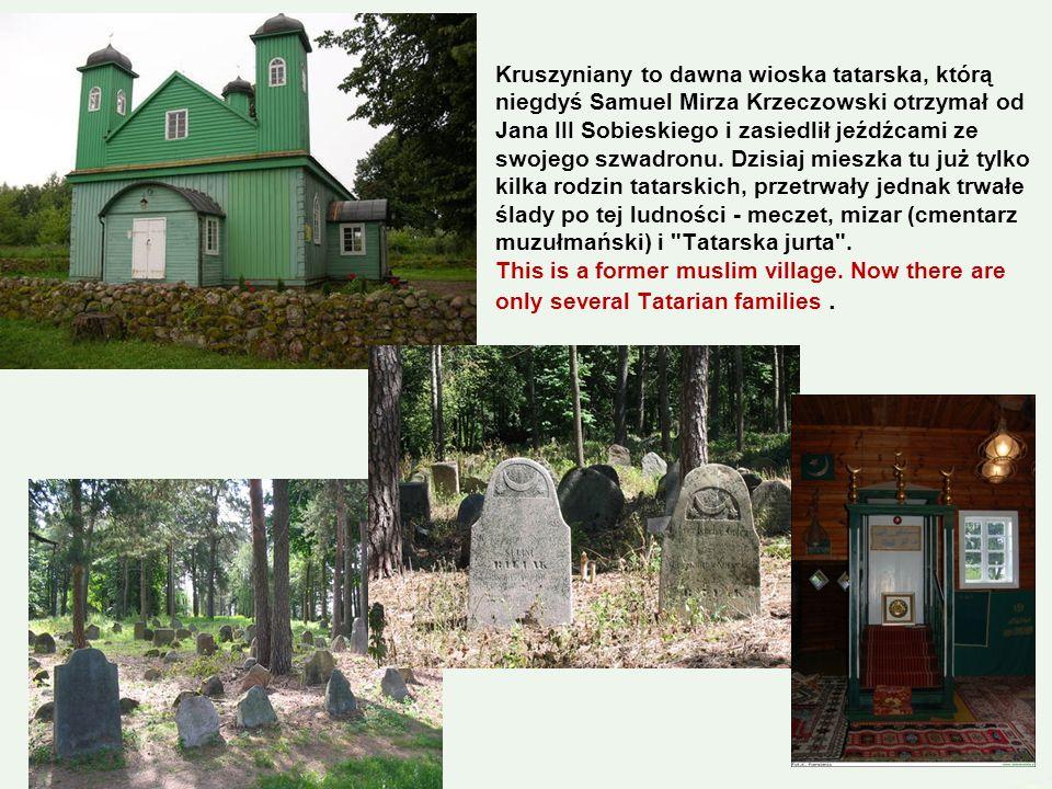 In this village you can find a wooden mosque from 18th century and a muslim cemetery. W Kruszynianach zwiedzimy drewniany meczet z końca XVIII wieku.