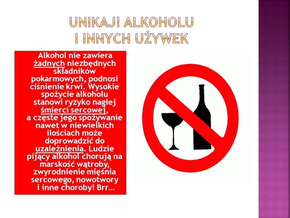 Alkohol nie zawiera żadnych niezbędnych składników pokarmowych, podnosi ciśnienie krwi. Wysokie spożycie alkoholu stanowi ryzyko nagłej śmierci sercow