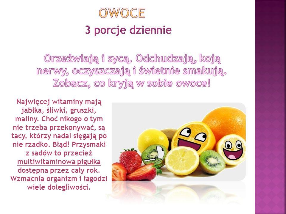Najwięcej witaminy mają jabłka, śliwki, gruszki, maliny. Choć nikogo o tym nie trzeba przekonywać, są tacy, którzy nadal sięgają po nie rzadko. Błąd!