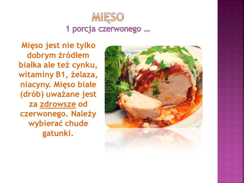 Mięso jest nie tylko dobrym źródłem białka ale też cynku, witaminy B1, żelaza, niacyny. Mięso białe (drób) uważane jest za zdrowsze od czerwonego. Nal