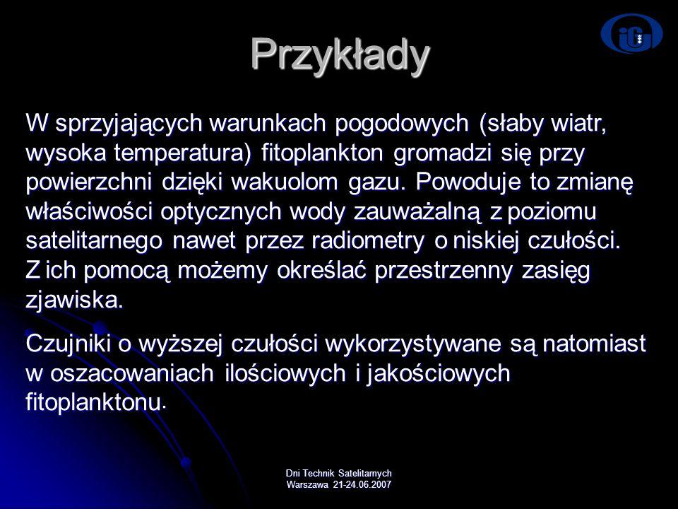 Dni Technik Satelitarnych Warszawa 21-24.06.2007 Przykłady W sprzyjających warunkach pogodowych (słaby wiatr, wysoka temperatura) fitoplankton gromadz