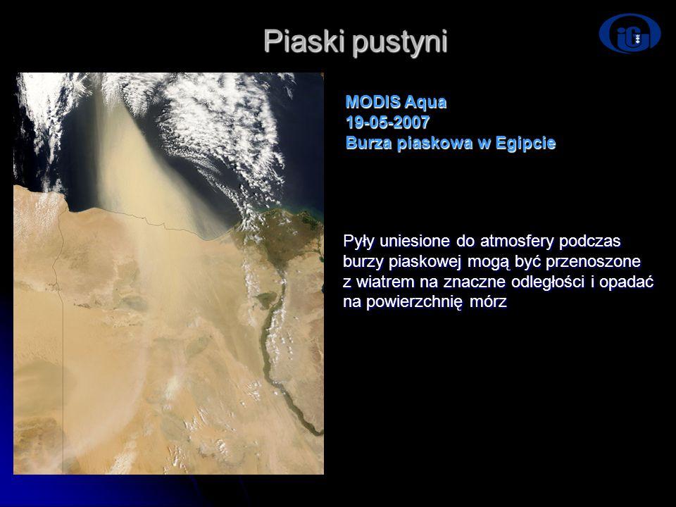 Piaski pustyni MODIS Aqua 19-05-2007 Burza piaskowa w Egipcie Pyły uniesione do atmosfery podczas burzy piaskowej mogą być przenoszone z wiatrem na zn