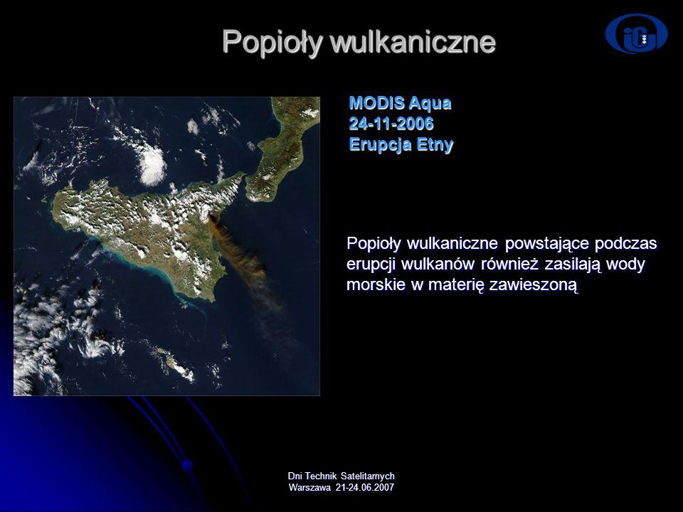 Dni Technik Satelitarnych Warszawa 21-24.06.2007 Popioły wulkaniczne MODIS Aqua 24-11-2006 Erupcja Etny Popioły wulkaniczne powstające podczas erupcji