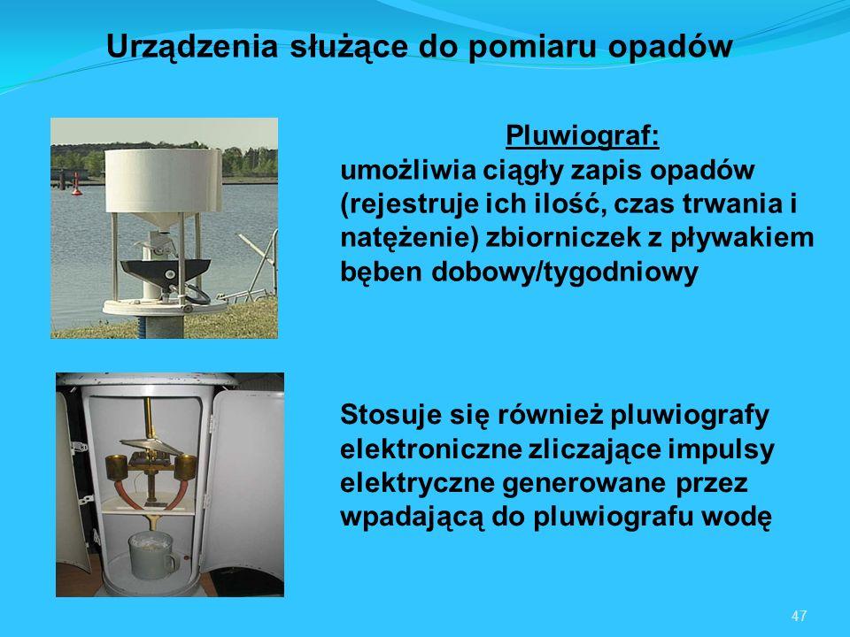 47 Pluwiograf: umożliwia ciągły zapis opadów (rejestruje ich ilość, czas trwania i natężenie) zbiorniczek z pływakiem bęben dobowy/tygodniowy Stosuje się również pluwiografy elektroniczne zliczające impulsy elektryczne generowane przez wpadającą do pluwiografu wodę Urządzenia służące do pomiaru opadów