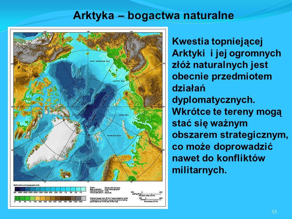 51 Arktyka – bogactwa naturalne Kwestia topniejącej Arktyki i jej ogromnych złóż naturalnych jest obecnie przedmiotem działań dyplomatycznych.