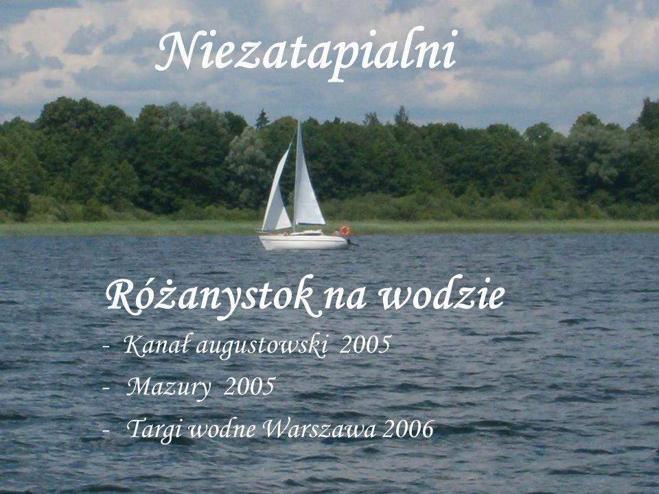 Niezatapialni Różanystok na wodzie - Kanał augustowski 2005 -Mazury 2005 -Targi wodne Warszawa 2006