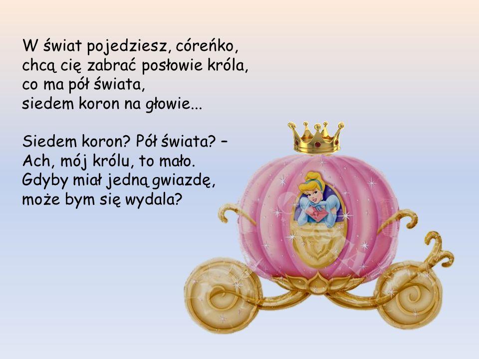 Rośnie, rośnie królewna, a z nią rosną tęsknoty... Dziewosłęby królewskie jadą kapiąc od złota. Dziewosłęby królewskie wezmą rękę królewny król im ucz