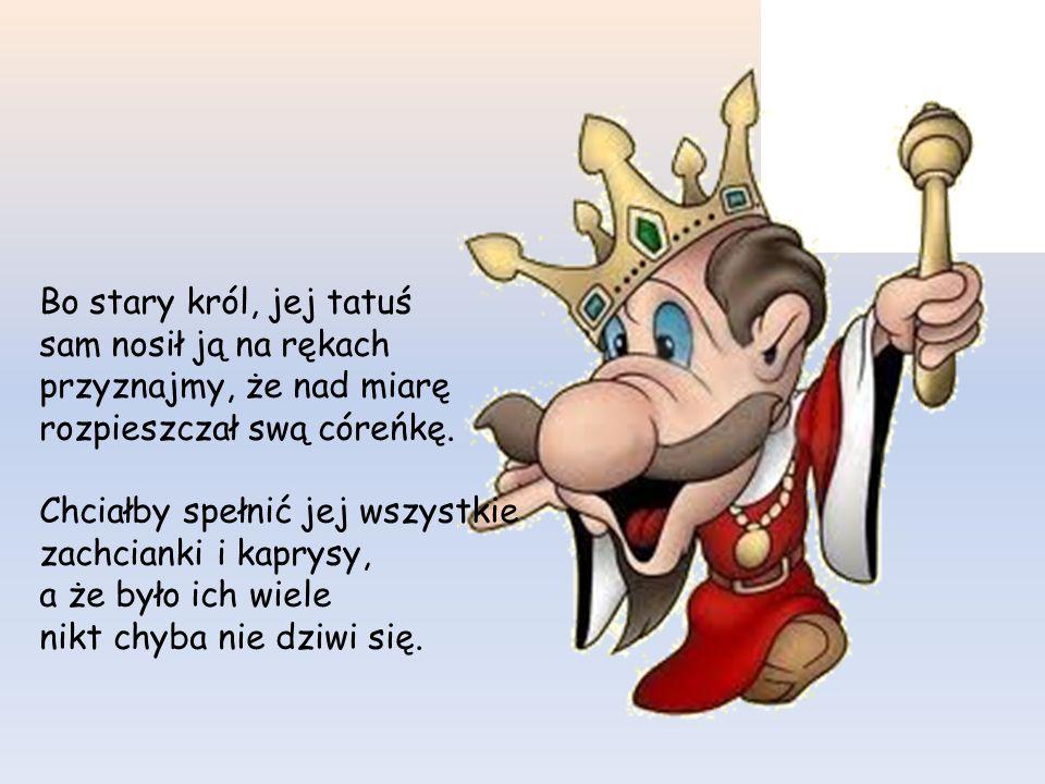 Co się stało, mój królu, że śpiew zamilkł słowika.