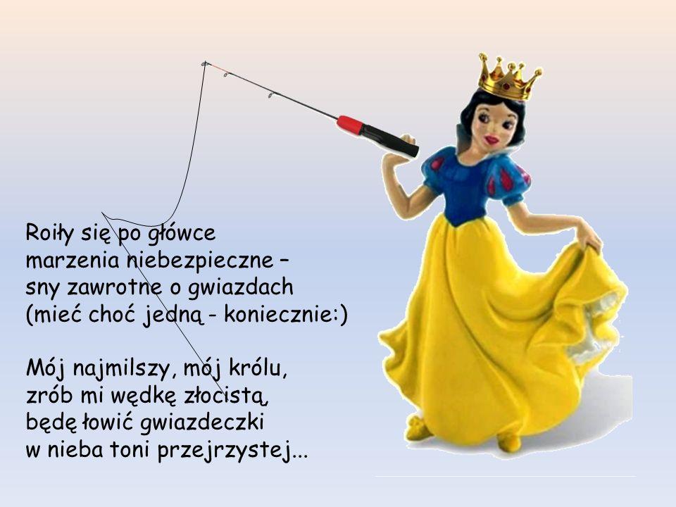 Mój najmilszy, mój królu, nie wyjdę za nikogo, chyba...