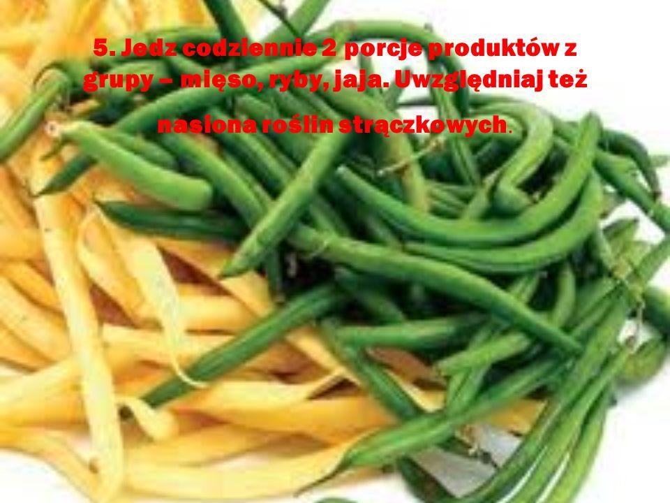 6. Każdy posiłek powinien zawierać warzywa lub owoce. Jedz 5 porcji warzyw i owoców dziennie