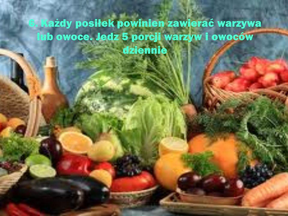 7. Ograniczaj spożycie tłuszczów, w szczególności zwierzęcych.