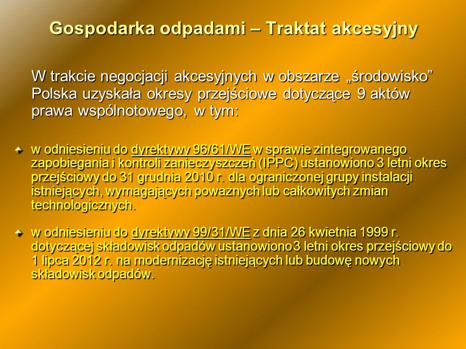 Gospodarka odpadami – Traktat akcesyjny W trakcie negocjacji akcesyjnych w obszarze środowisko Polska uzyskała okresy przejściowe dotyczące 9 aktów pr