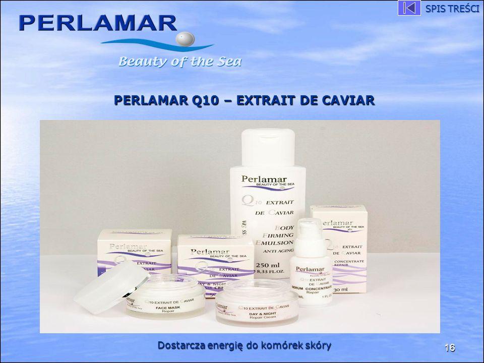 16 PERLAMAR Q10 – EXTRAIT DE CAVIAR Dostarcza energię do komórek skóry SPIS TREŚCI