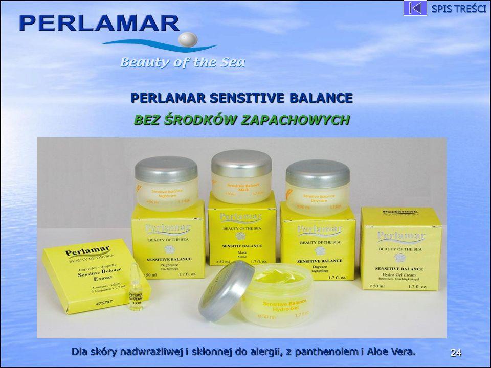 24 PERLAMAR SENSITIVE BALANCE BEZ ŚRODKÓW ZAPACHOWYCH Dla skóry nadwrażliwej i skłonnej do alergii, z panthenolem i Aloe Vera. SPIS TREŚCI