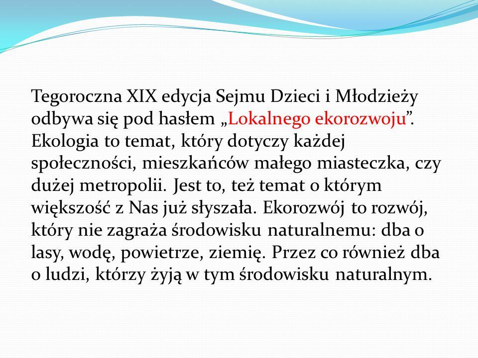 Tegoroczna XIX edycja Sejmu Dzieci i Młodzieży odbywa się pod hasłem Lokalnego ekorozwoju.