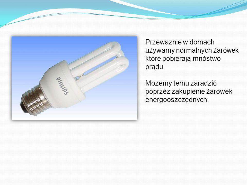 Przeważnie w domach używamy normalnych żarówek które pobierają mnóstwo prądu.