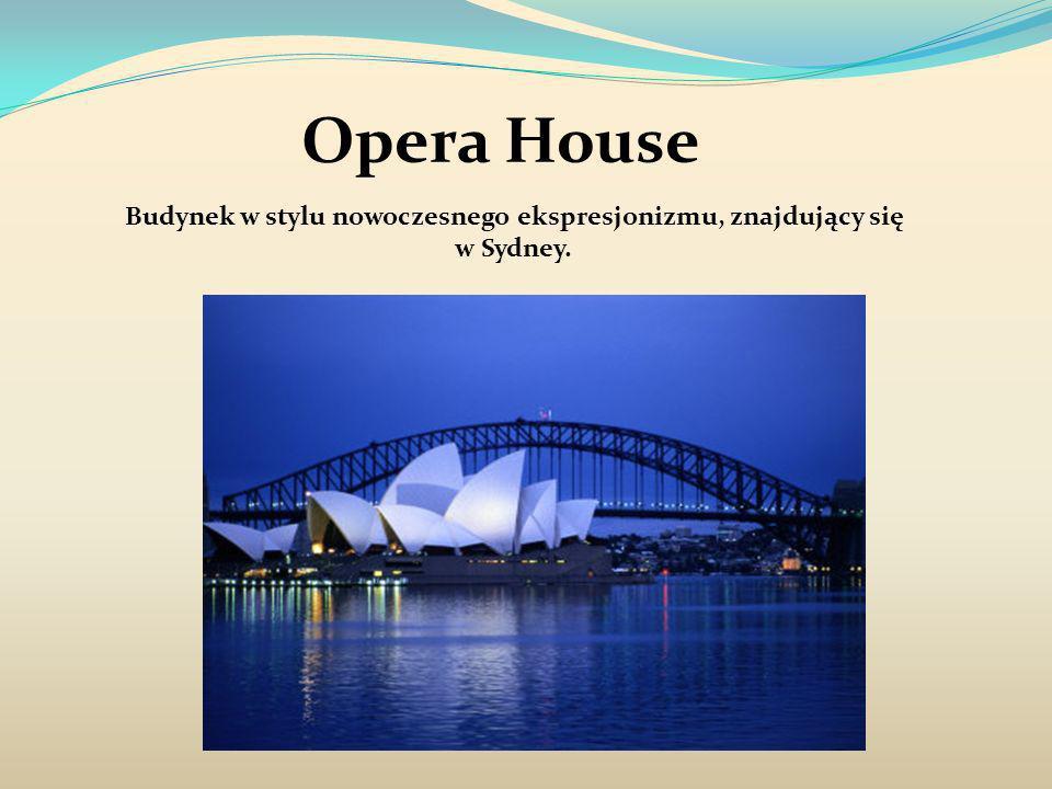Opera House Budynek w stylu nowoczesnego ekspresjonizmu, znajdujący się w Sydney.