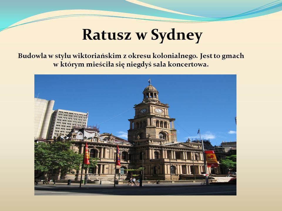 Ratusz w Sydney Budowla w stylu wiktoriańskim z okresu kolonialnego. Jest to gmach w którym mieściła się niegdyś sala koncertowa.