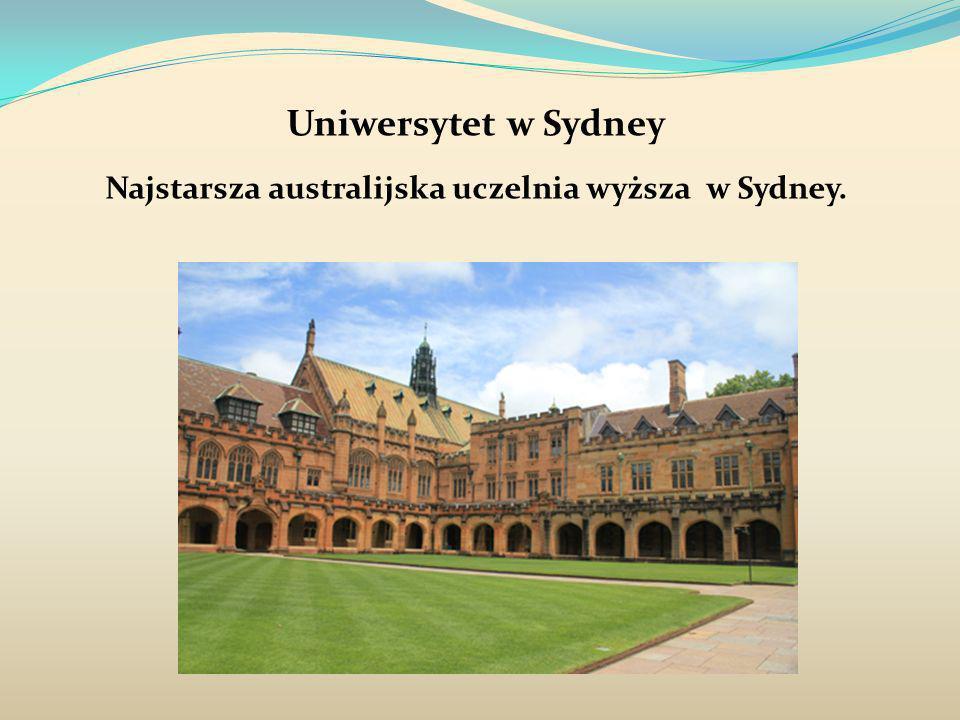 Uniwersytet w Sydney Najstarsza australijska uczelnia wyższa w Sydney.