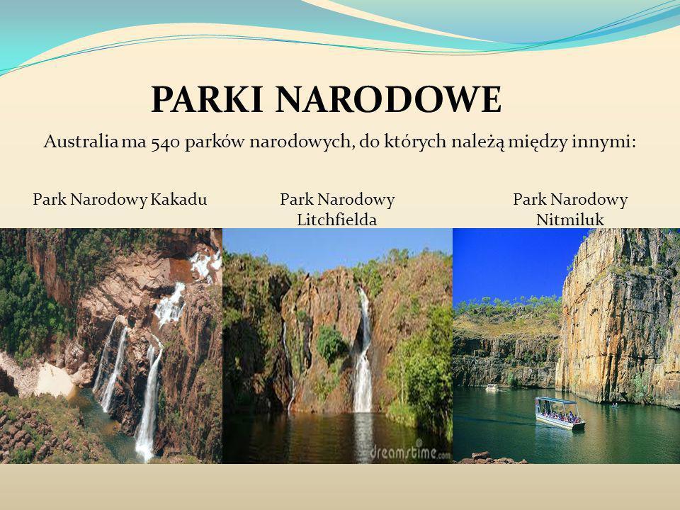 PARKI NARODOWE Australia ma 540 parków narodowych, do których należą między innymi: Park Narodowy KakaduPark Narodowy Litchfielda Park Narodowy Nitmil