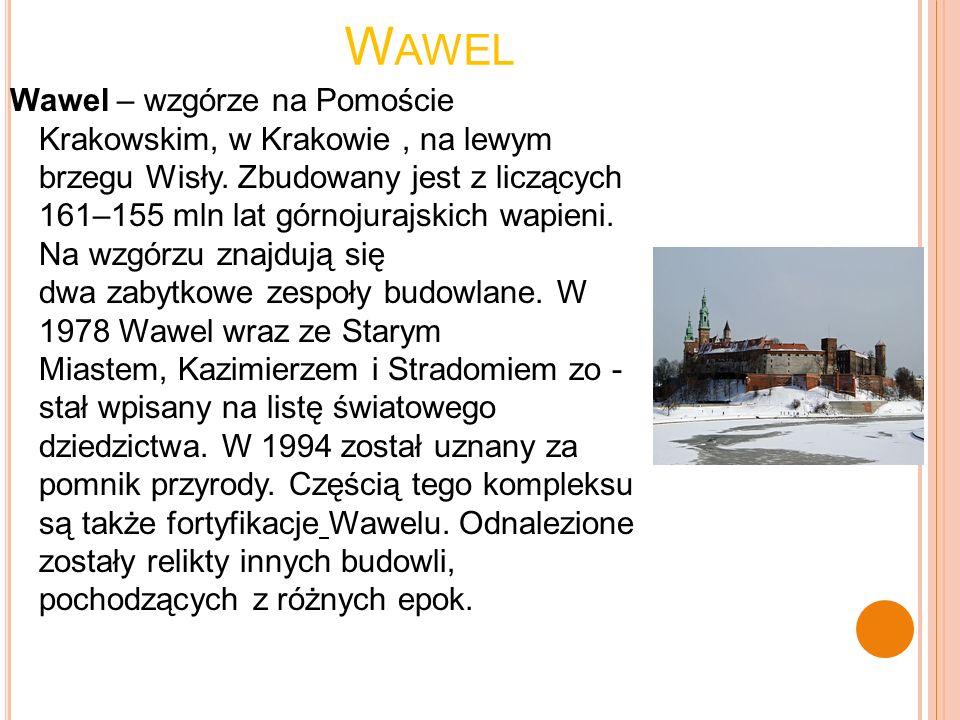 W AWEL Wawel – wzgórze na Pomoście Krakowskim, w Krakowie, na lewym brzegu Wisły. Zbudowany jest z liczących 161–155 mln lat górnojurajskich wapieni.