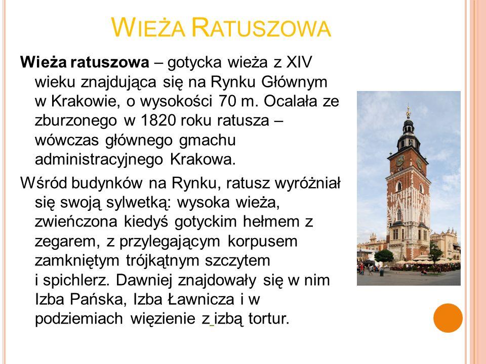W IEŻA R ATUSZOWA Wieża ratuszowa – gotycka wieża z XIV wieku znajdująca się na Rynku Głównym w Krakowie, o wysokości 70 m. Ocalała ze zburzonego w 18