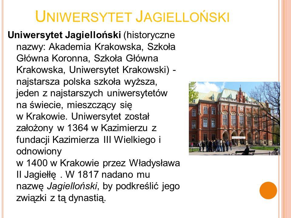U NIWERSYTET J AGIELLOŃSKI Uniwersytet Jagielloński (historyczne nazwy: Akademia Krakowska, Szkoła Główna Koronna, Szkoła Główna Krakowska, Uniwersyte