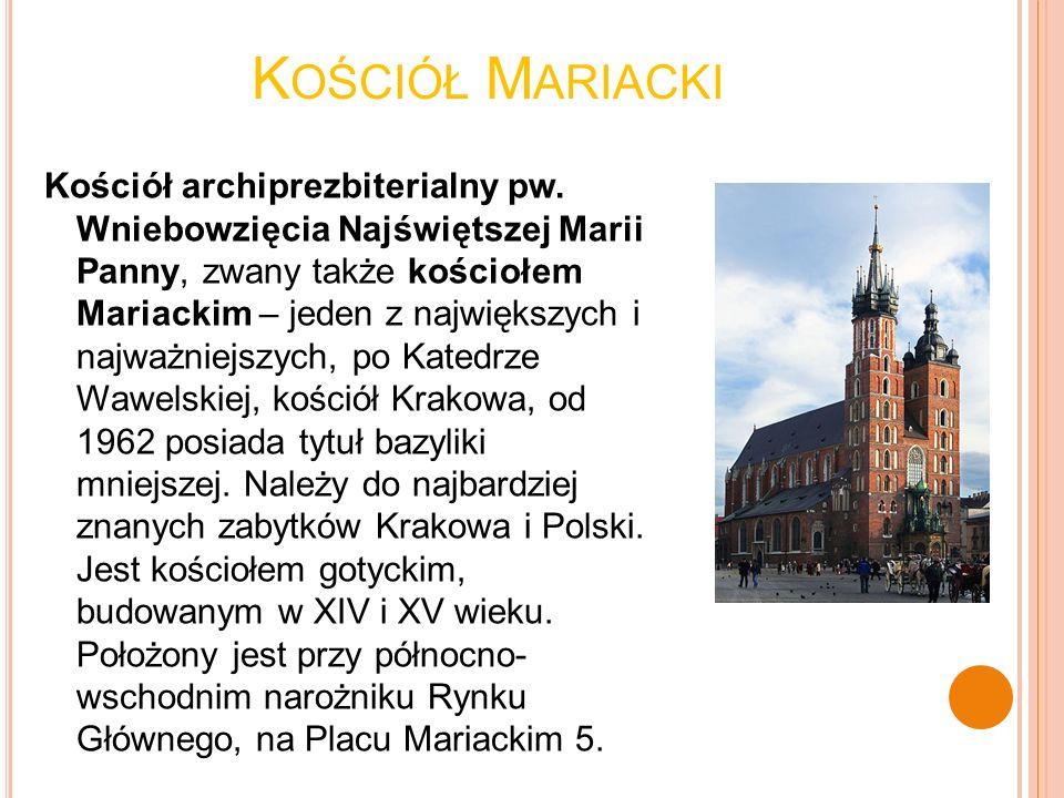 K OŚCIÓŁ M ARIACKI Kościół archiprezbiterialny pw. Wniebowzięcia Najświętszej Marii Panny, zwany także kościołem Mariackim – jeden z największych i na