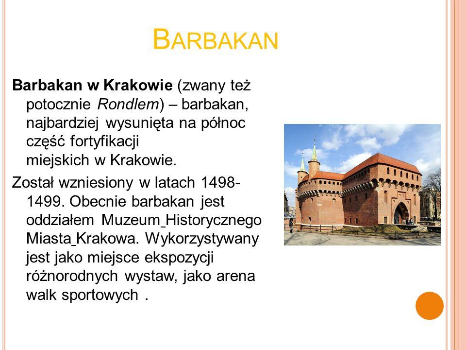 B ARBAKAN Barbakan w Krakowie (zwany też potocznie Rondlem) – barbakan, najbardziej wysunięta na północ część fortyfikacji miejskich w Krakowie. Zosta