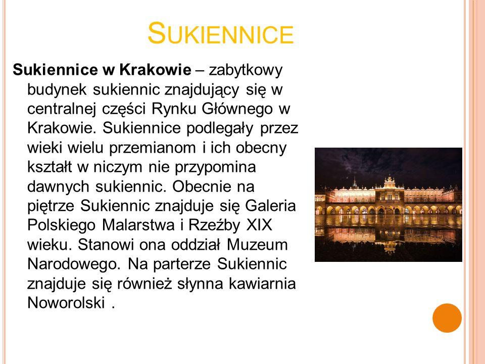 S UKIENNICE Sukiennice w Krakowie – zabytkowy budynek sukiennic znajdujący się w centralnej części Rynku Głównego w Krakowie. Sukiennice podlegały prz