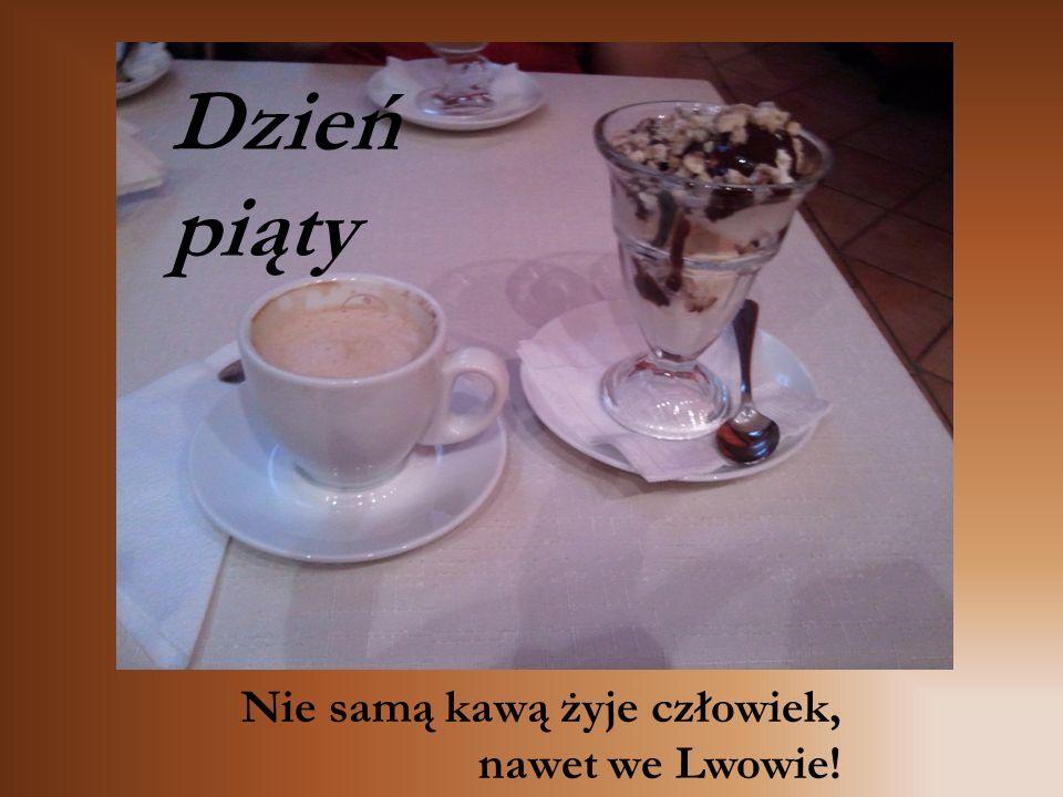 Nie samą kawą żyje człowiek, nawet we Lwowie! Dzień piąty