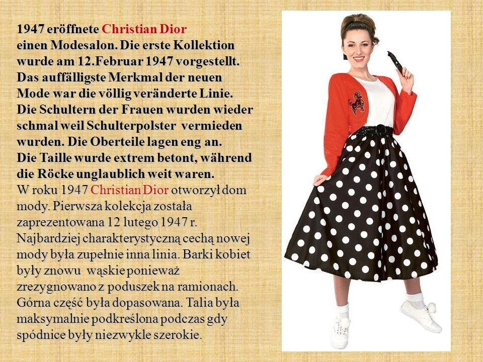 1947 eröffnete Christian Dior einen Modesalon. Die erste Kollektion wurde am 12.Februar 1947 vorgestellt. Das auffälligste Merkmal der neuen Mode war