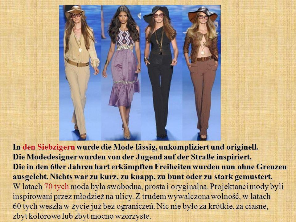In den Siebzigern wurde die Mode lässig, unkompliziert und originell. Die Modedesigner wurden von der Jugend auf der Straße inspiriert. Die in den 60e