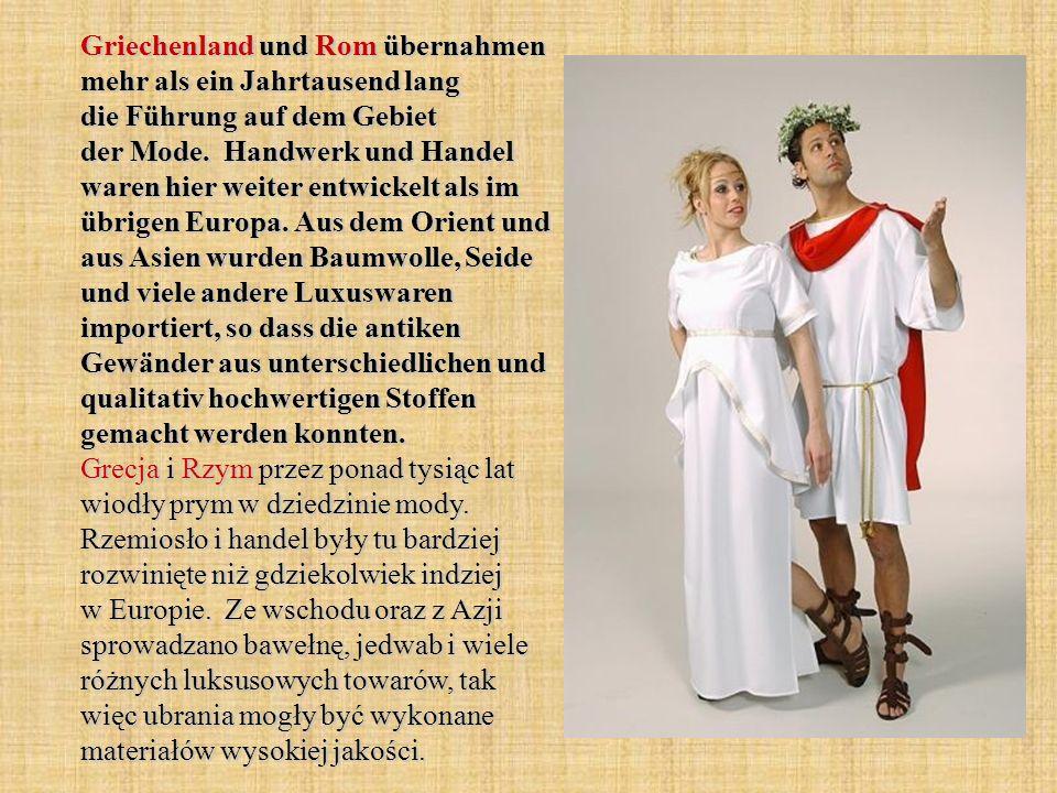 Griechenland und Rom übernahmen mehr als ein Jahrtausend lang die Führung auf dem Gebiet der Mode. Handwerk und Handel waren hier weiter entwickelt al
