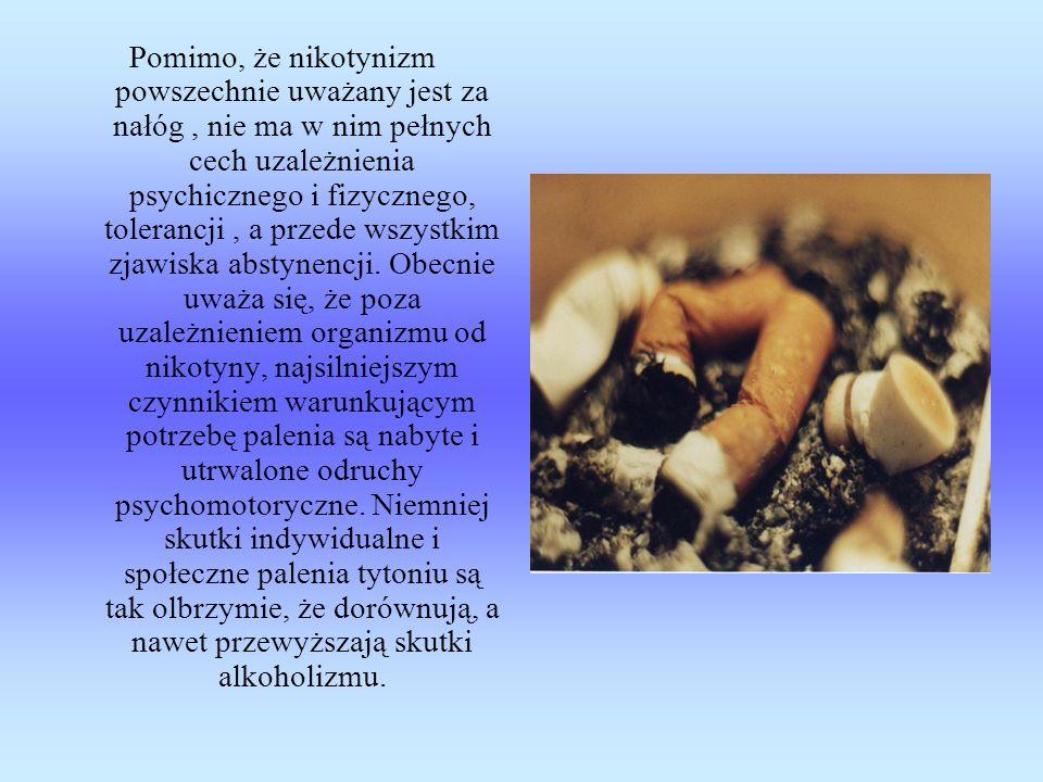 Pomimo, że nikotynizm powszechnie uważany jest za nałóg, nie ma w nim pełnych cech uzależnienia psychicznego i fizycznego, tolerancji, a przede wszyst