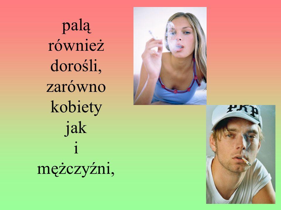 palą również dorośli, zarówno kobiety jak i mężczyźni,