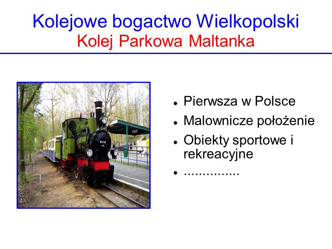 Kolejowe bogactwo Wielkopolski Kolej Parkowa Maltanka Pierwsza w Polsce Malownicze położenie Obiekty sportowe i rekreacyjne...............
