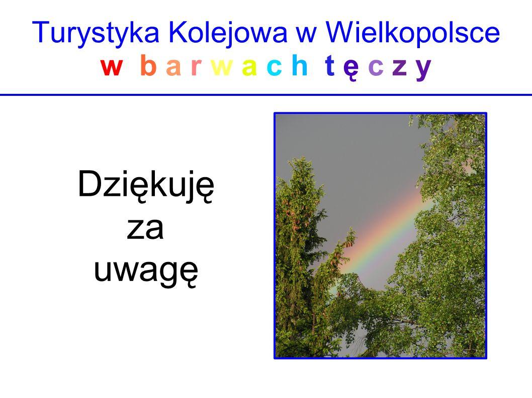 Turystyka Kolejowa w Wielkopolsce w b a r w a c h t ę c z y Dziękuję za uwagę