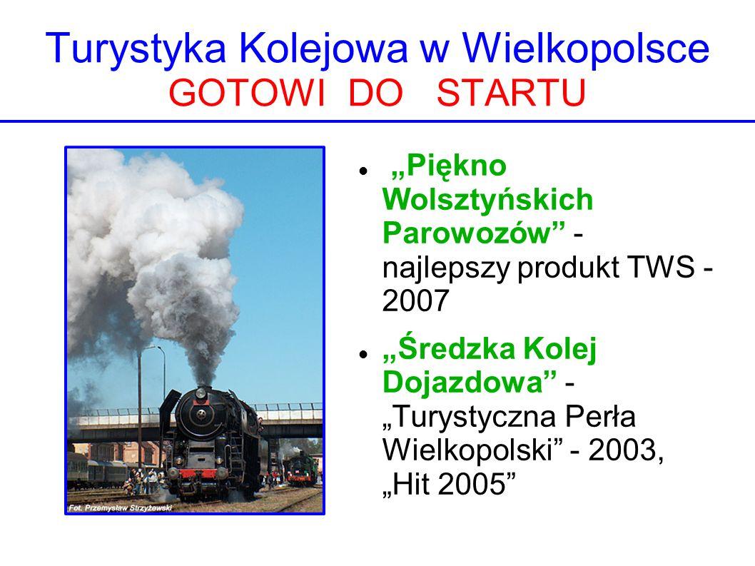 Turystyka Kolejowa w Wielkopolsce GOTOWI DO STARTU Piękno Wolsztyńskich Parowozów - najlepszy produkt TWS - 2007 Średzka Kolej Dojazdowa - Turystyczna