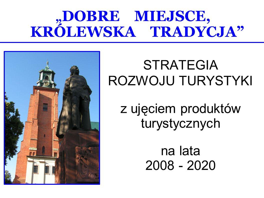 DOBRE MIEJSCE, KRÓLEWSKA TRADYCJA STRATEGIA ROZWOJU TURYSTYKI z ujęciem produktów turystycznych na lata 2008 - 2020