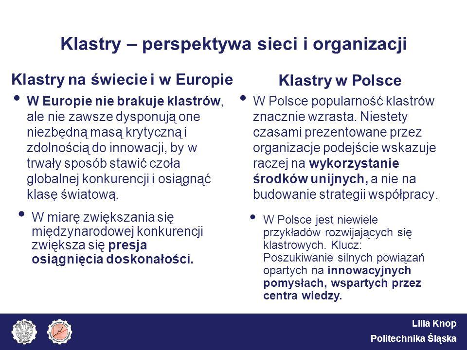 Lilla Knop Politechnika Śląska Klastry – perspektywa sieci i organizacji Klastry na świecie i w Europie W Europie nie brakuje klastrów, ale nie zawsze