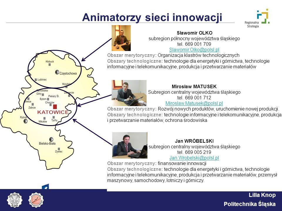 Lilla Knop Politechnika Śląska Animatorzy sieci innowacji Sławomir OLKO subregion północny województwa śląskiego tel. 669 001 709 Slawomir.Olko@polsl.