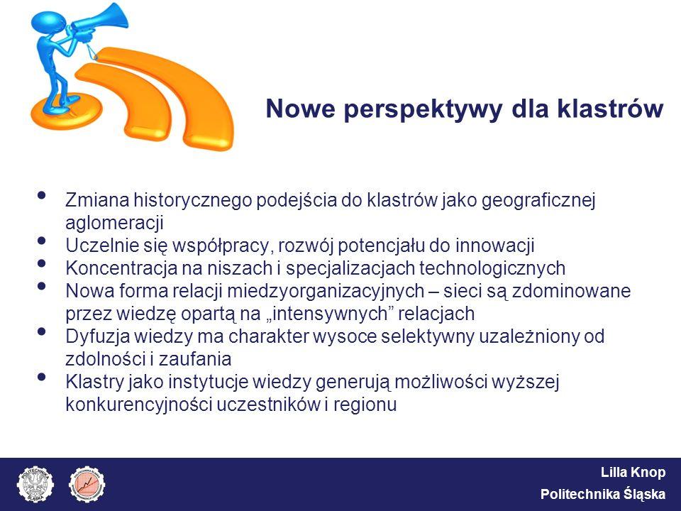 Lilla Knop Politechnika Śląska Nowe perspektywy dla klastrów Zmiana historycznego podejścia do klastrów jako geograficznej aglomeracji Uczelnie się ws