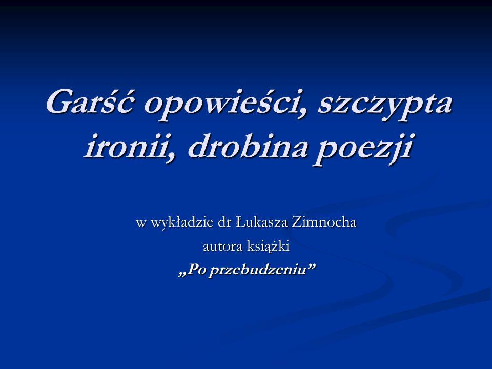 Garść opowieści, szczypta ironii, drobina poezji w wykładzie dr Łukasza Zimnocha autora książki Po przebudzeniu