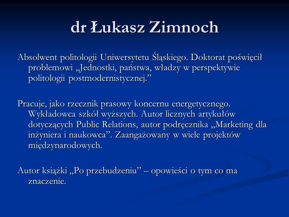 dr Łukasz Zimnoch Absolwent politologii Uniwersytetu Śląskiego.