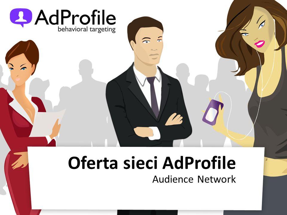 Oferta AdProfile Profile zdefiniowane Profile niestandardowe Pakiet dodatkowych narzędzi: – retargeting – retargeting predykcyjny