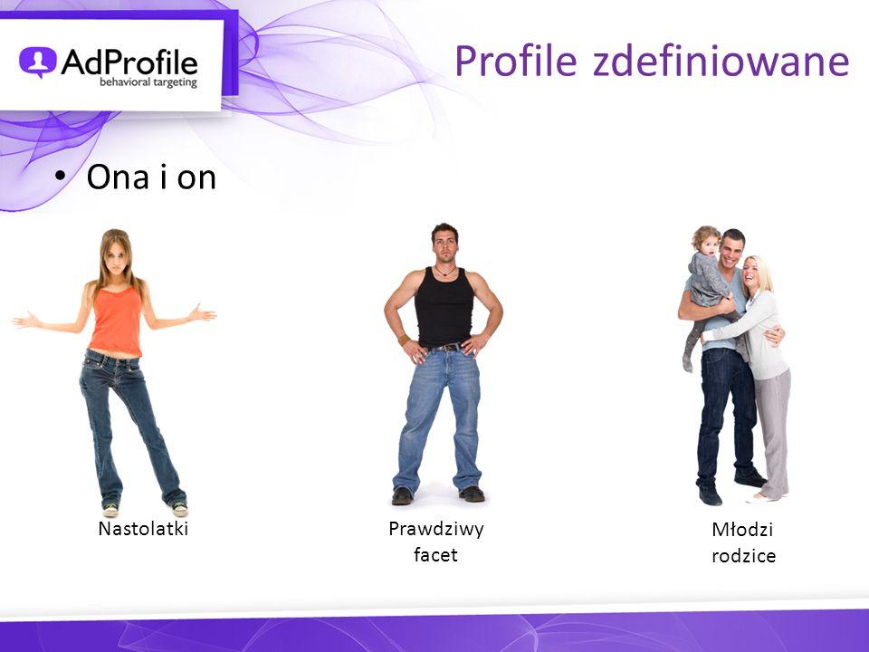 Profile zdefiniowane Ona i on Prawdziwy facet Młodzi rodzice Nastolatki