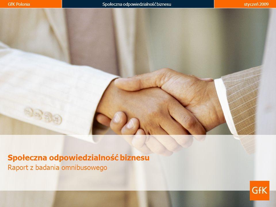GfK PoloniaSpołeczna odpowiedzialność biznesustyczeń 2009 Społeczna odpowiedzialność biznesu Raport z badania omnibusowego