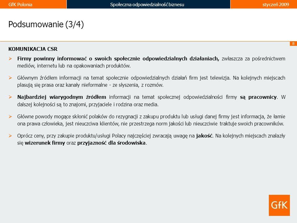 GfK PoloniaSpołeczna odpowiedzialność biznesustyczeń 2009 8 Podsumowanie (3/4) KOMUNIKACJA CSR Firmy powinny informować o swoich społecznie odpowiedzi