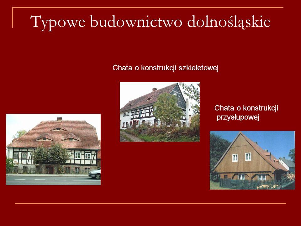Typowe budownictwo dolnośląskie Chata o konstrukcji przysłupowej Chata o konstrukcji szkieletowej